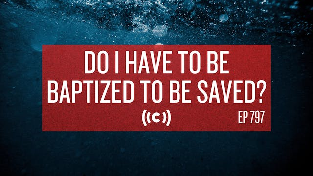 Do I Have to Be Baptized to Be Saved?...