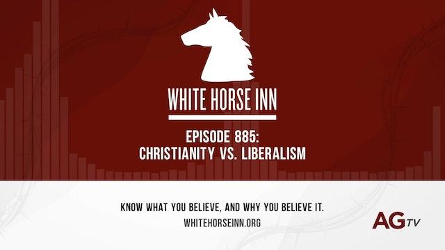 Christianity vs. Liberalism - The White Horse Inn - #885