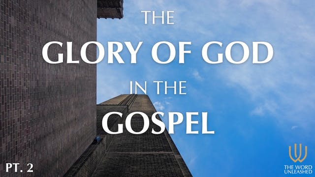 The Glory of God in the Gospel (Part ...