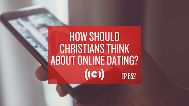 How Should Christians Think About Online Dating? - Core Christianity - 3/1/21