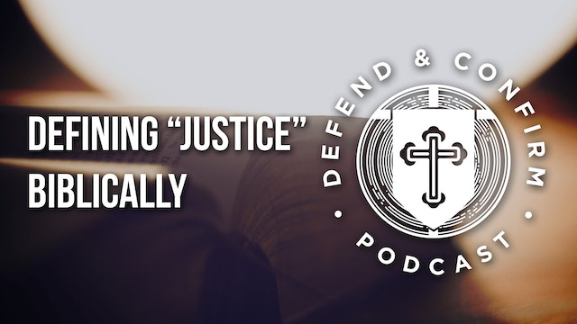 """Defining """"Justice"""" Biblically - Defend and Confirm podcast"""