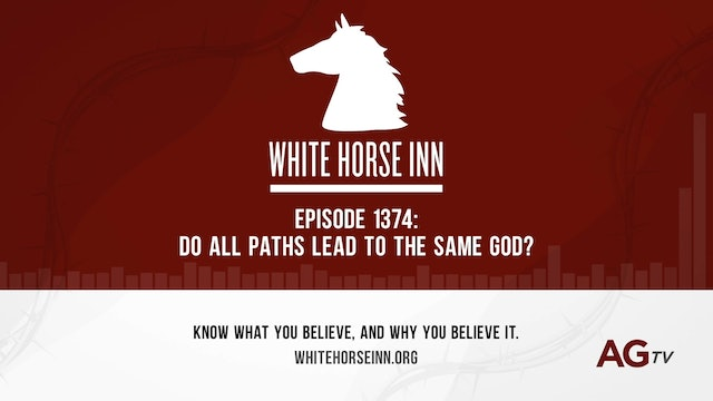 Do All Paths Lead to the Same God? - The White Horse Inn - #1374