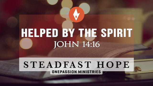 Helped by the Spirit - Steadfast Hope...