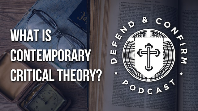 What is Contemporary Critical Theory? - Defend and Confirm Podcast