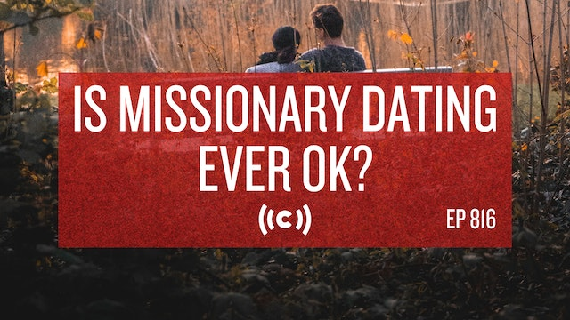 Is Missionary Dating Ever OK? - Core Live 10/15/21