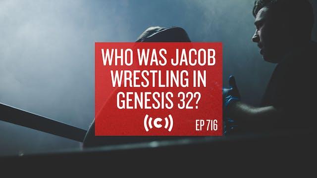 Who Was Jacob Wrestling in Genesis 32...