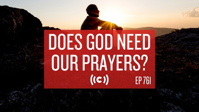 Does God Need Our Prayers? - Core Live - 7/30/21