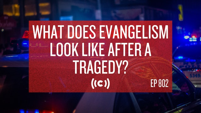 What Does Evangelism Look Like After a Tragedy? - Core Live - 9/27/21