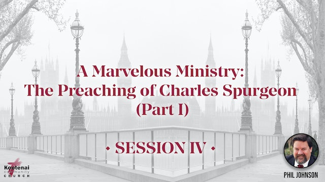 A Marvelous Ministry: The Preaching of Charles Spurgeon (Part 1) - Session 4