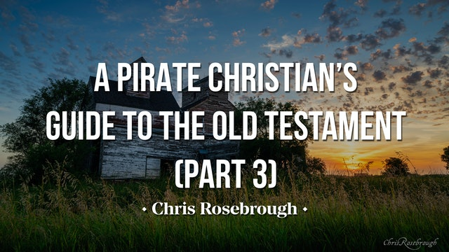 A Pirate Christian's Guide to the Old Testament (Part 3) - Chris Rosebrough