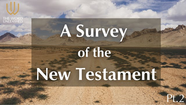 A Survey of the New Testament – Pt. 2...