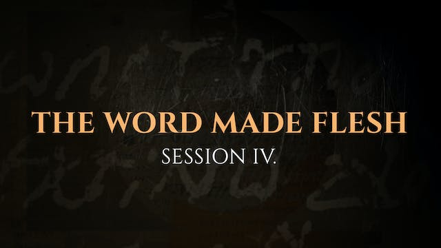 The Word Made Flesh - Session 4 - The...