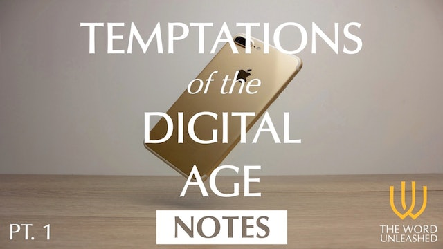 Temptations of the Digital Age (Part 1) - Notes