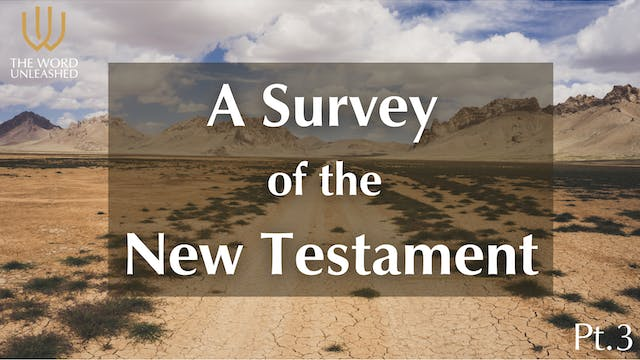 A Survey of the New Testament – Pt. 3...