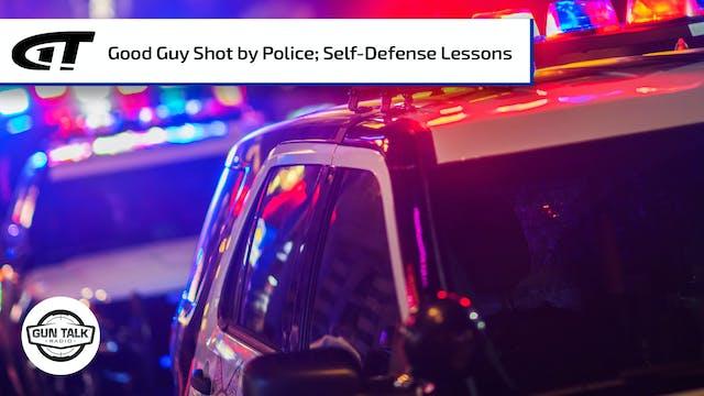 Good Guy Shot by Police; Self-Defense...