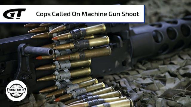 Cops Called During Machine Gun Shoot