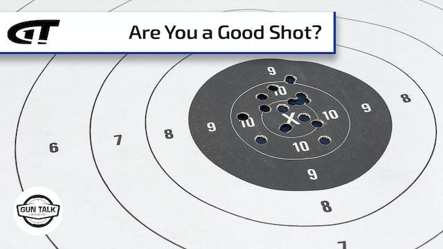How Do You Know You're a Good Shot