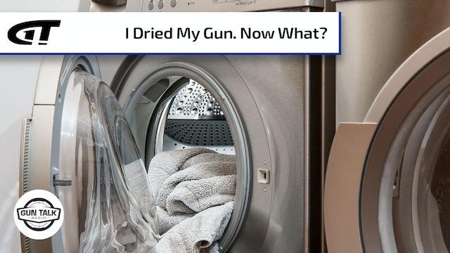 I Accidentally Put My Gun Through the Dryer