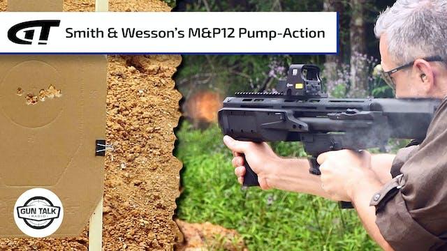 Smith & Wesson's New M&P12 Pump-Actio...