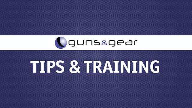 Guns & Gear | Tips & Training