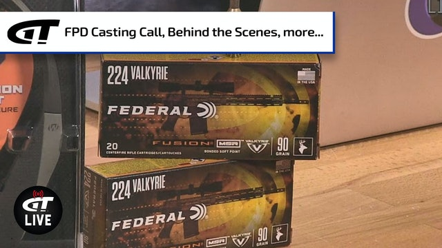 The Power of .22 Caliber, FPD Casting Call and Behind the GT Scenes LIVE