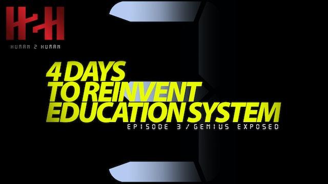 4 Days To Reinvent Education System Episode 3 / Genius Exposed