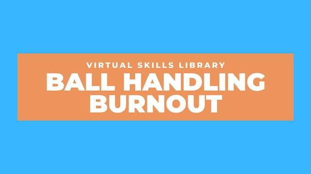 Ball Handling Burnout