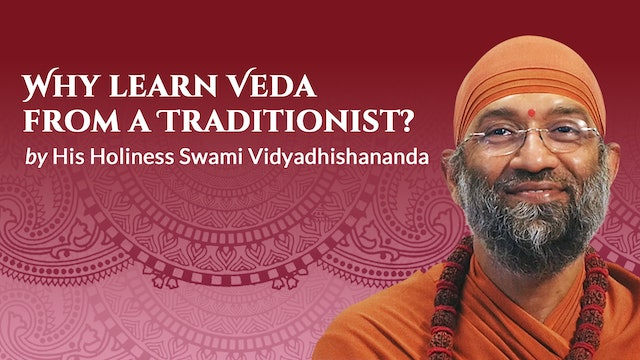 Why Learn Veda from a Traditionist