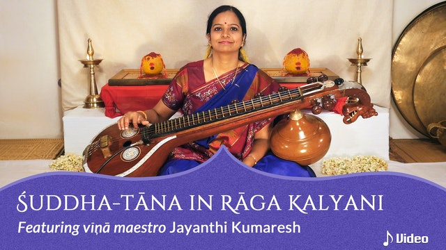 Tāna or the rhythmic improvisation in Rāga Kalyani on vīṇā by Jayanthi Kumaresh