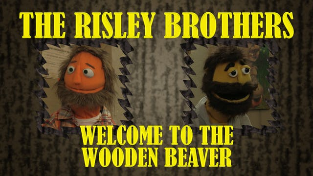 The Risley Brothers: Welcome to the Wooden Beaver