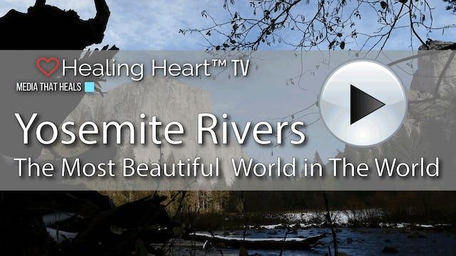 Yosemite Rivers - The Most Beautiful World in the World