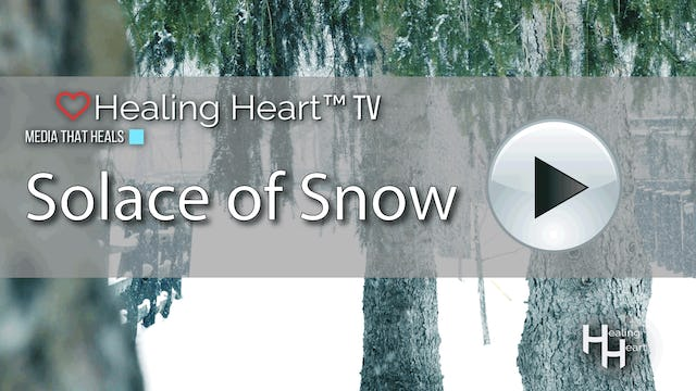 #7 Healing Heart TV  Solace of Snow