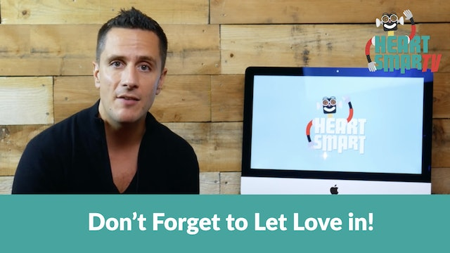 Don't Forget to Let Love in!