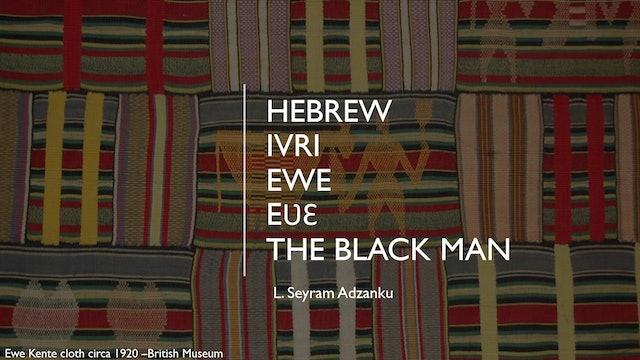 HEBREW IVRI EWE EVE THE BLACK MAN PART 1