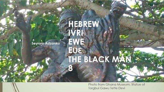 HEBREW IVRI EWE EVE THE BLACK MAN 8
