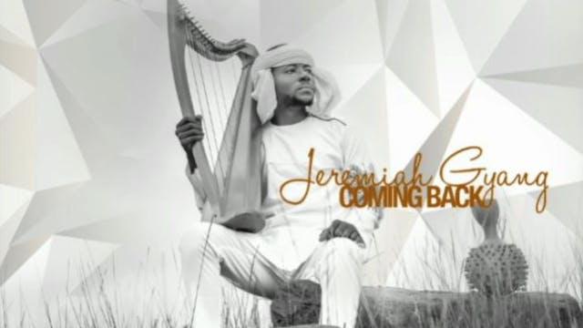 COMING BACK - Jeremiah Gyang