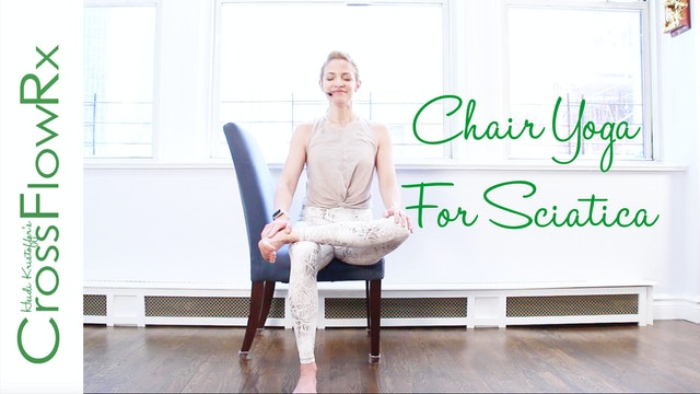 CrossFlowRx: Chair Yoga for Sciatica with Dr. Risa Ravitz