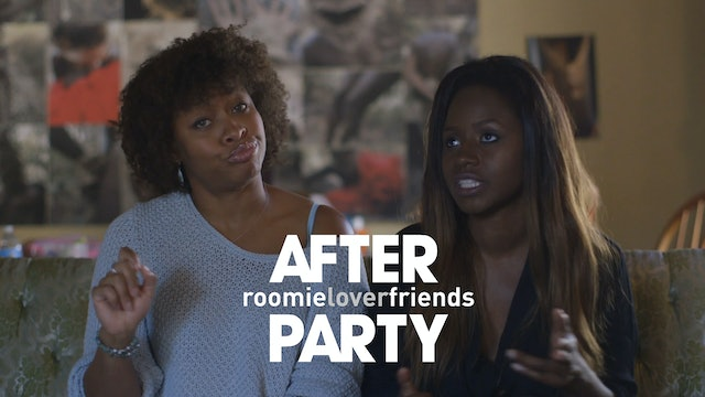 The AFTER PARTY [Roomieloverfriends Series Finale]