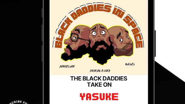 The Black Daddies Take On YASUKE