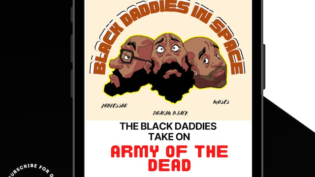 The Black Daddies Take On ARMY OF THE DEAD