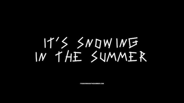It's Snowing In the Summer Trailer