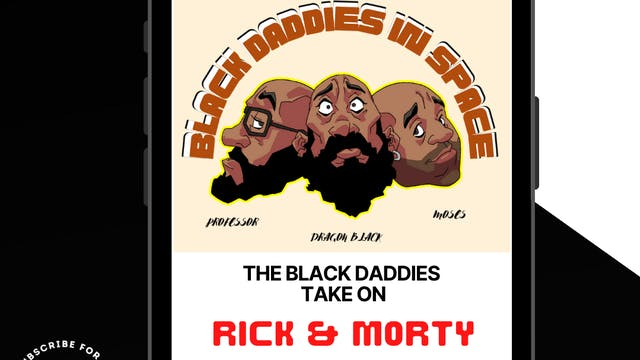 The Black Daddies Take On Rick And Morty