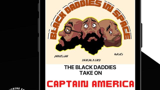 Black Daddies Take On CAPTAIN AMERICA - Part 3
