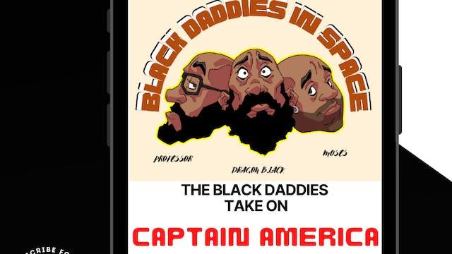 Black Daddies Take On CAPTAIN AMERICA...