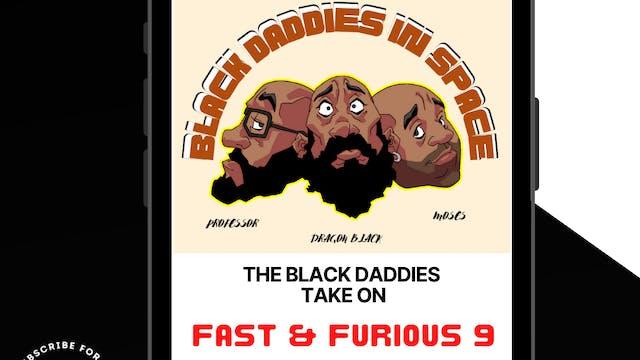 The Black Daddies Take On F9