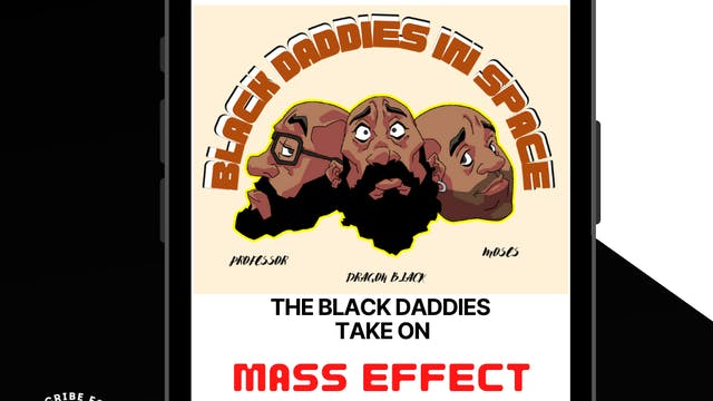The Black Daddies Take On MASS EFFECT