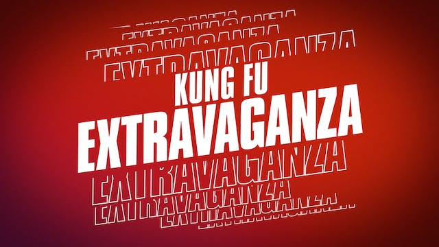 23rd Annual Kung Fu Extravaganza: Extended Edition