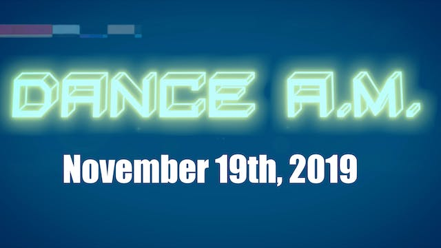 DANCE A.M. - Nov. 19th, 2019