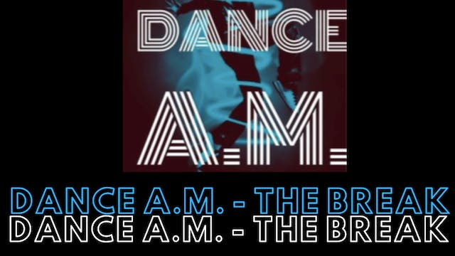 Dance A.M. - The Break
