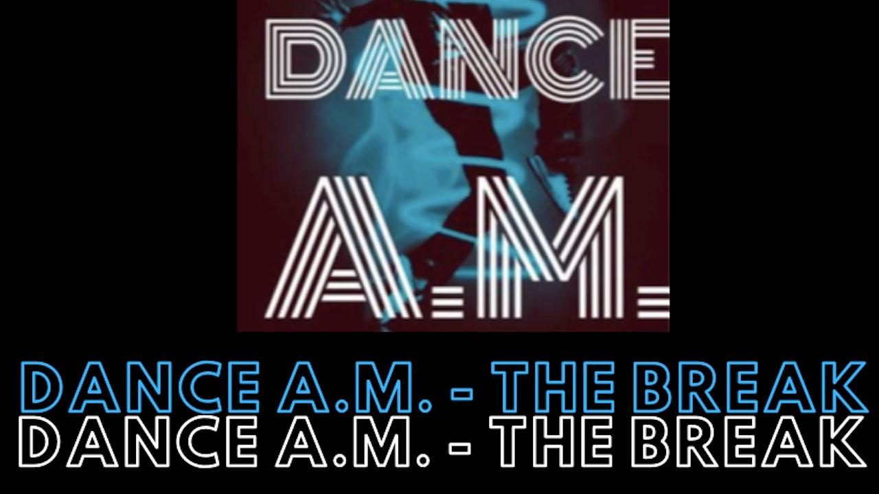Dance A.M. - The Break